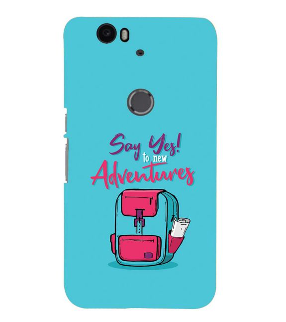 Say Yes to New Adventure Back Cover for Google Nexus 6P