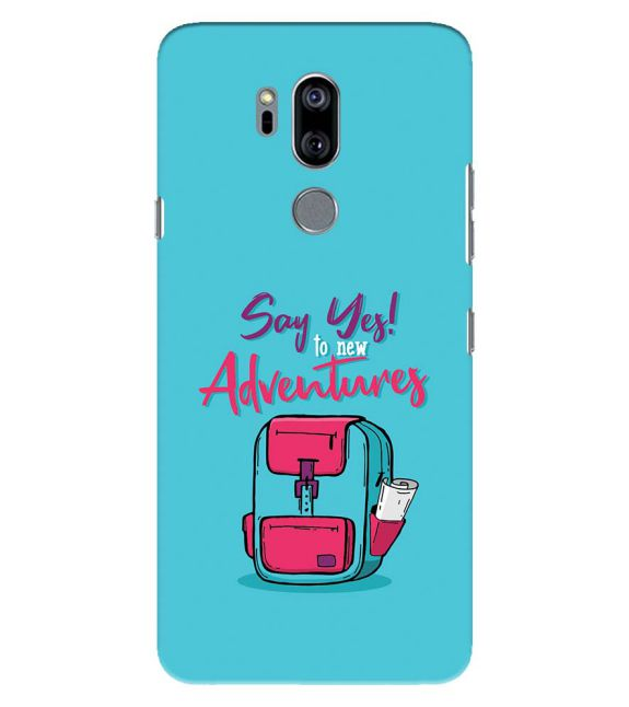 Say Yes to New Adventure Back Cover for LG G7