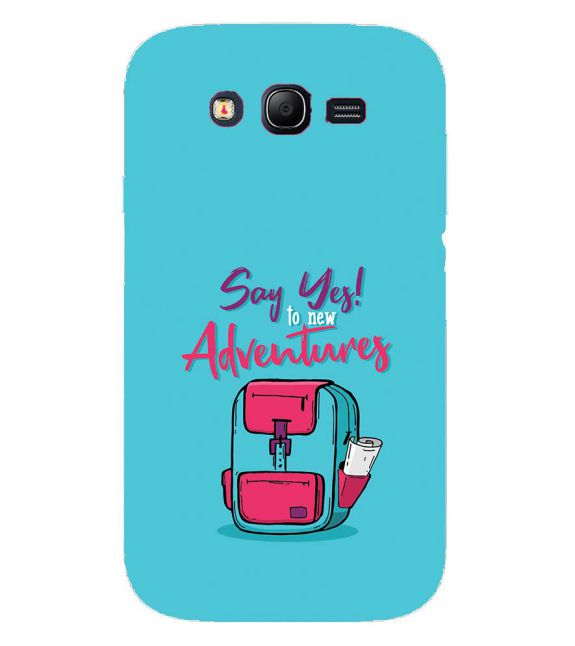 Say Yes to New Adventure Back Cover for Samsung Galaxy Grand I9082 : Grand Neo : Grand Neo Plus