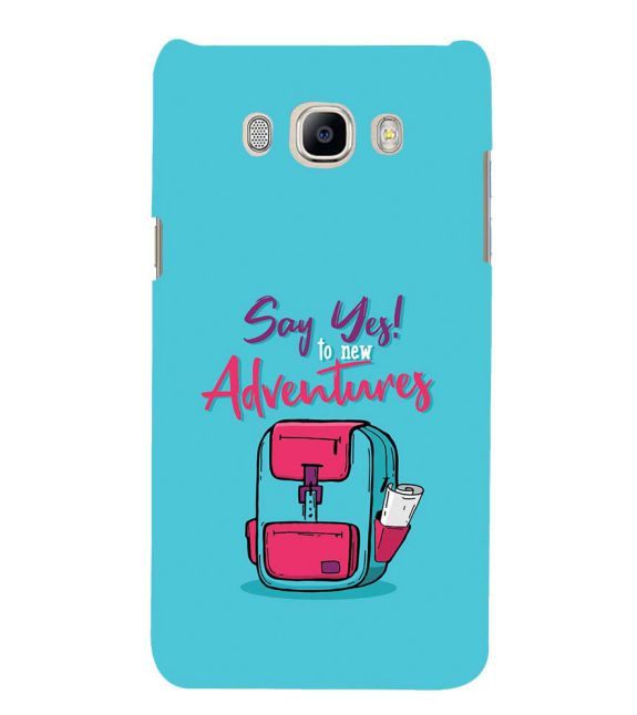 Say Yes to New Adventure Back Cover for Samsung Galaxy J7 (6) 2016 : Galaxy On 8