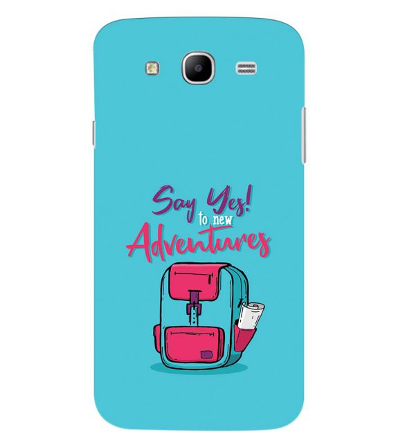 Say Yes to New Adventure Back Cover for Samsung Galaxy Mega 5.8 I9150