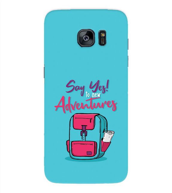 Say Yes to New Adventure Back Cover for Samsung Galaxy S7 Edge