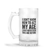 How To Act My Age Beer Mug