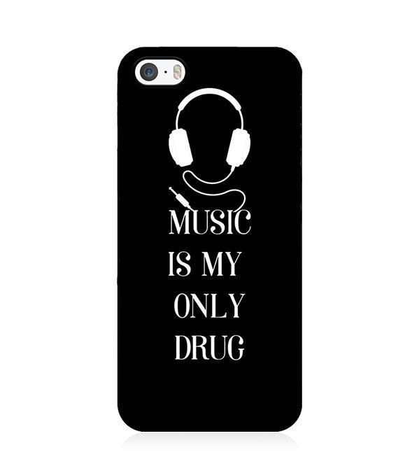 Music Is My Only Drug Back Cover for Apple iPhone 5 and iPhone 5S and iPhone SE