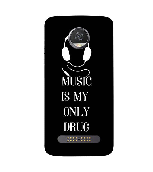 Music Is My Only Drug Back Cover for Motorola Moto Z2 Play