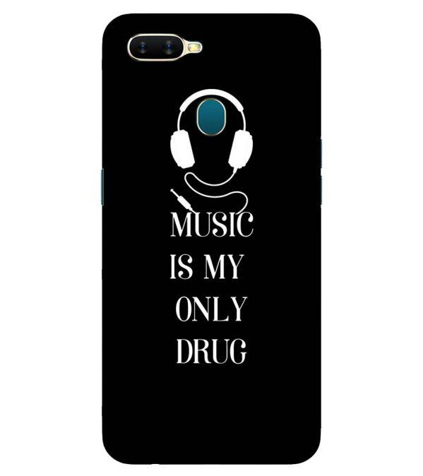 Music Is My Only Drug Back Cover for Oppo A7