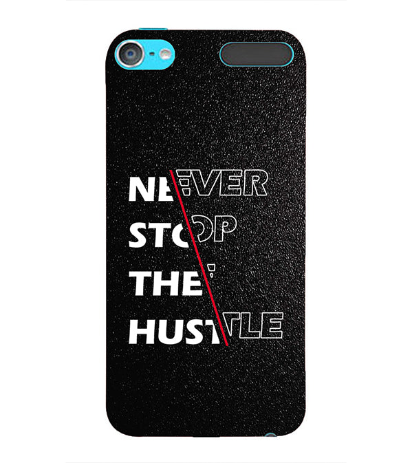 Never Stop Hustle Back Cover for Apple iPod Touch 6