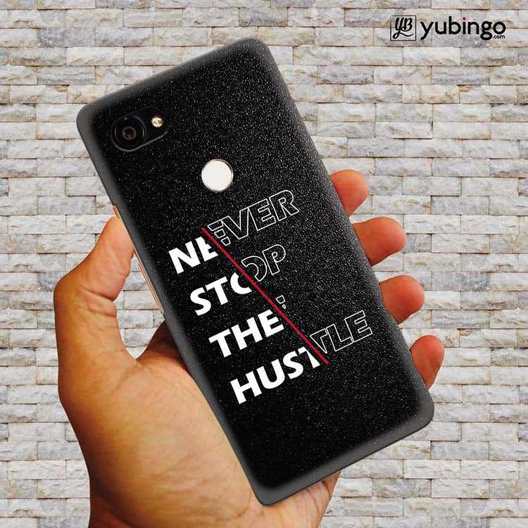 Never Stop Hustle Back Cover for Google Pixel 2 XL (6 Inch Screen)