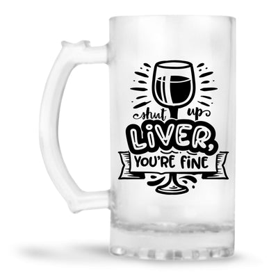 Shut Up Liver Beer Mug