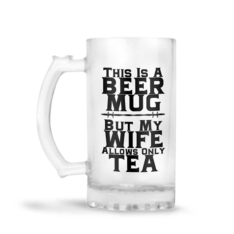 Wife Allows Only Tea Beer Mug