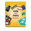 Work. Save. Travel. Repeat Mouse Pad