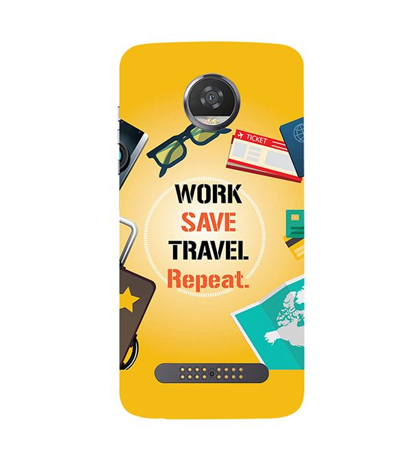 Work. Save. Travel. Repeat Back Cover for Motorola Moto Z2 Play