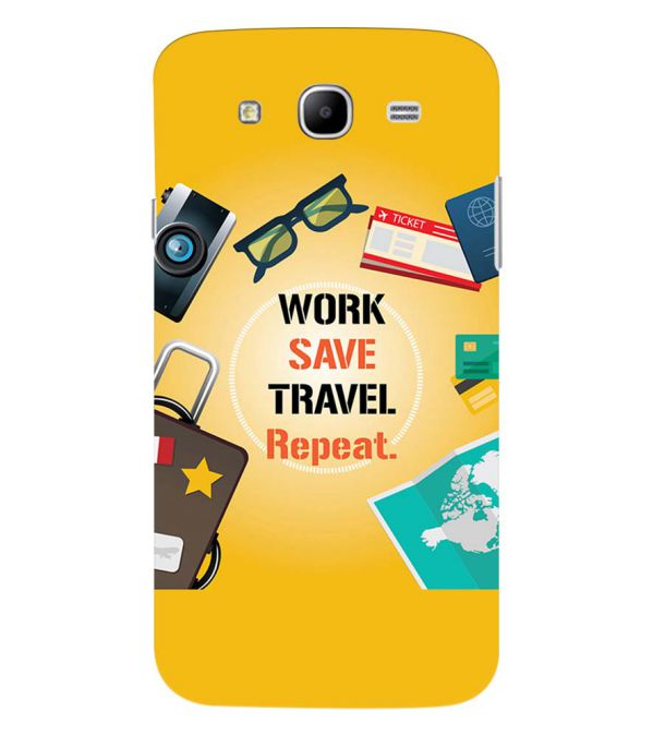 Work. Save. Travel. Repeat Back Cover for Samsung Galaxy Mega 5.8 I9150