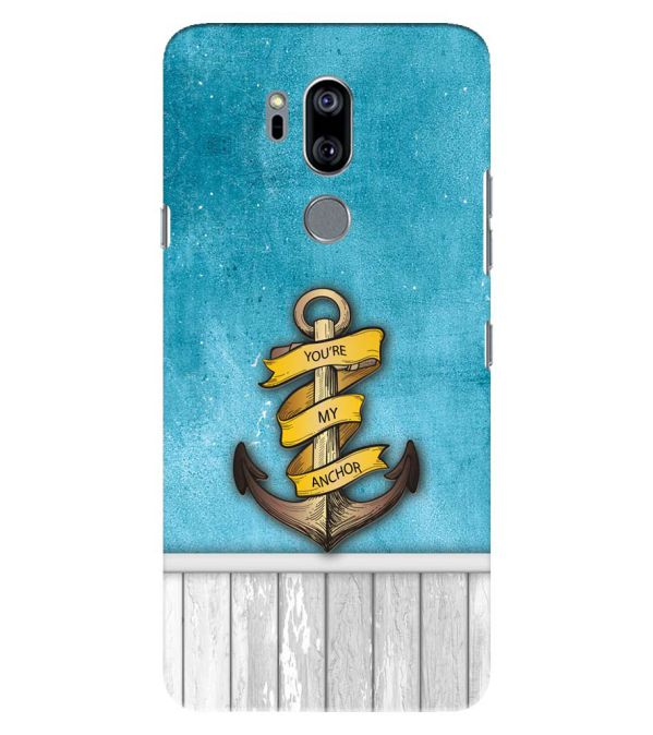 You Are My Anchor Back Cover for LG G7