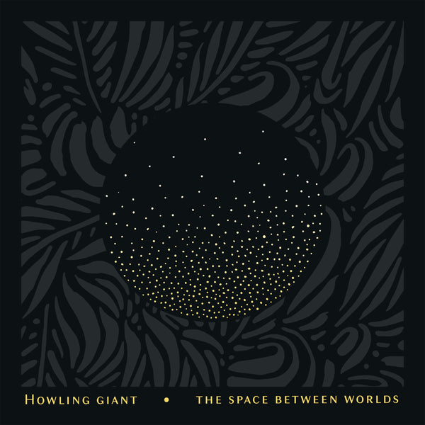 "US ORDERS:  HOWLING GIANT ""The Space Between Worlds"" Direct Edition Gatefold LP on Classic Black & Sunburst Yellow Color Merge Vinyl"