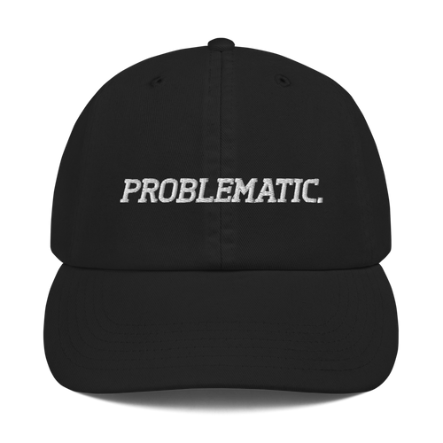 Problematic. PERIOD. Dad Hat