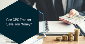 Can GPS Tracker Save You Money?