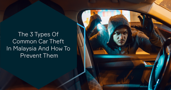 The 3 Types Of Common Car Theft In Malaysia And How To Prevent Them