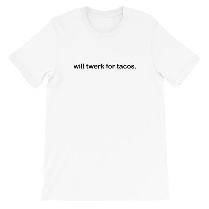 Will Twerk for Tacos