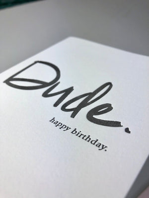Birthday : Dude. Happy Birthday