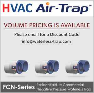 HVAC Air-Trap: FCN-Series compact negative pressure waterless trap allows liquid condensate to drain from the HVAC equipment and simultaneously prevents air from entering or escaping from the equipment.