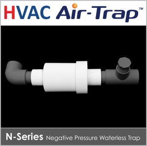 N-Series HVAC Air-Trap™ - Negative Pressure Waterless Trap allows liquid condensate to drain from the HVAC equipment and simultaneously prevents air from entering or escaping from the equipment.
