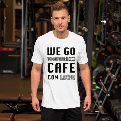 WE GO TOGETHER LIKE CAFE CON LECHE Short-Sleeve Unisex T-Shirt