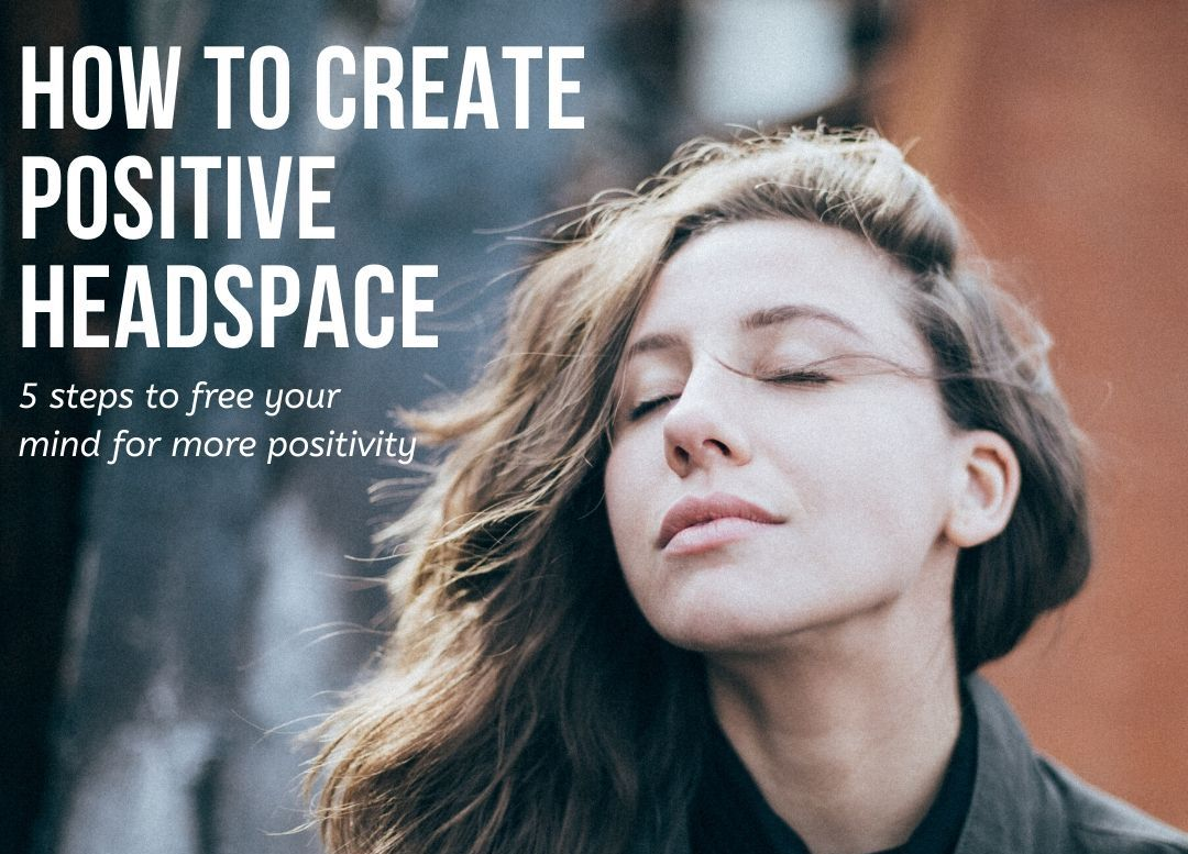 How to Create Positive Headspace