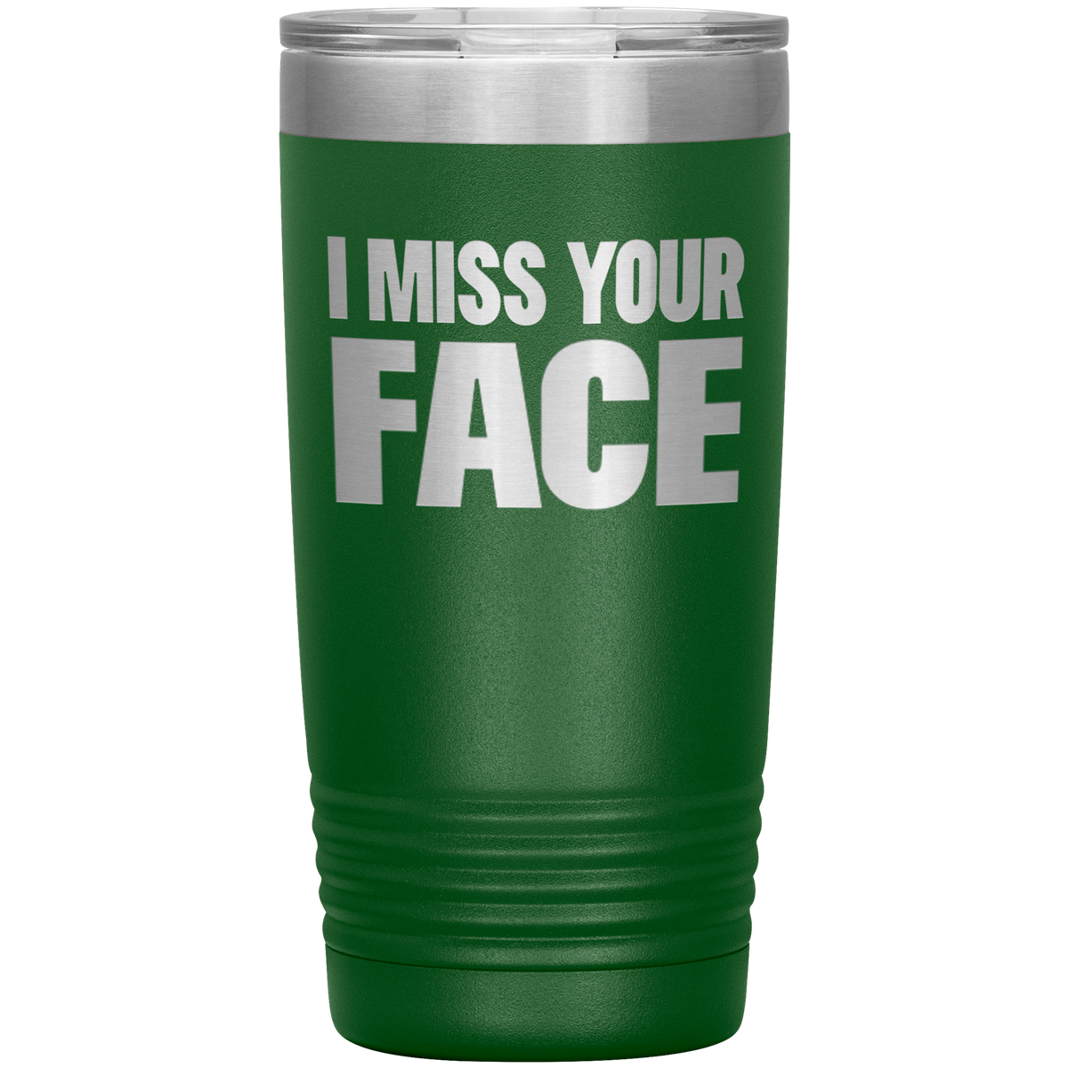 I Miss Your Face Tumbler 20oz