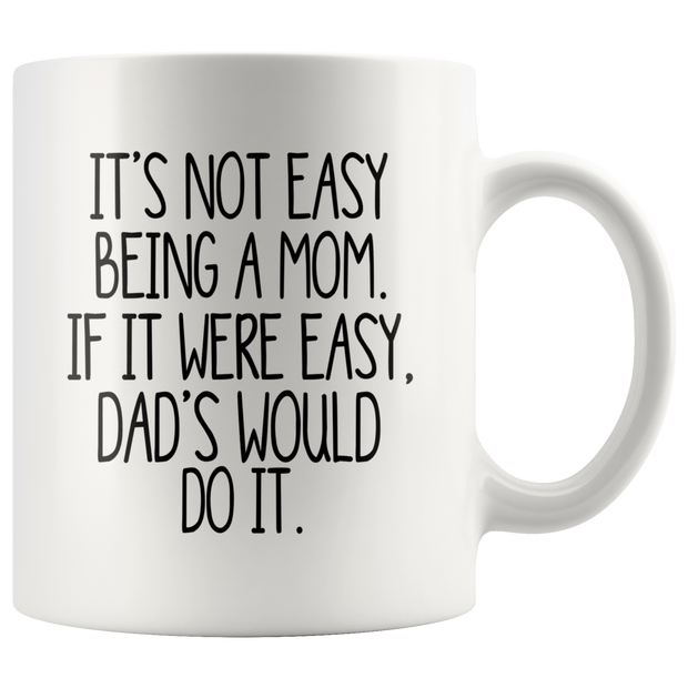 Mom's Day Mug It's Not Easy Being a Mom
