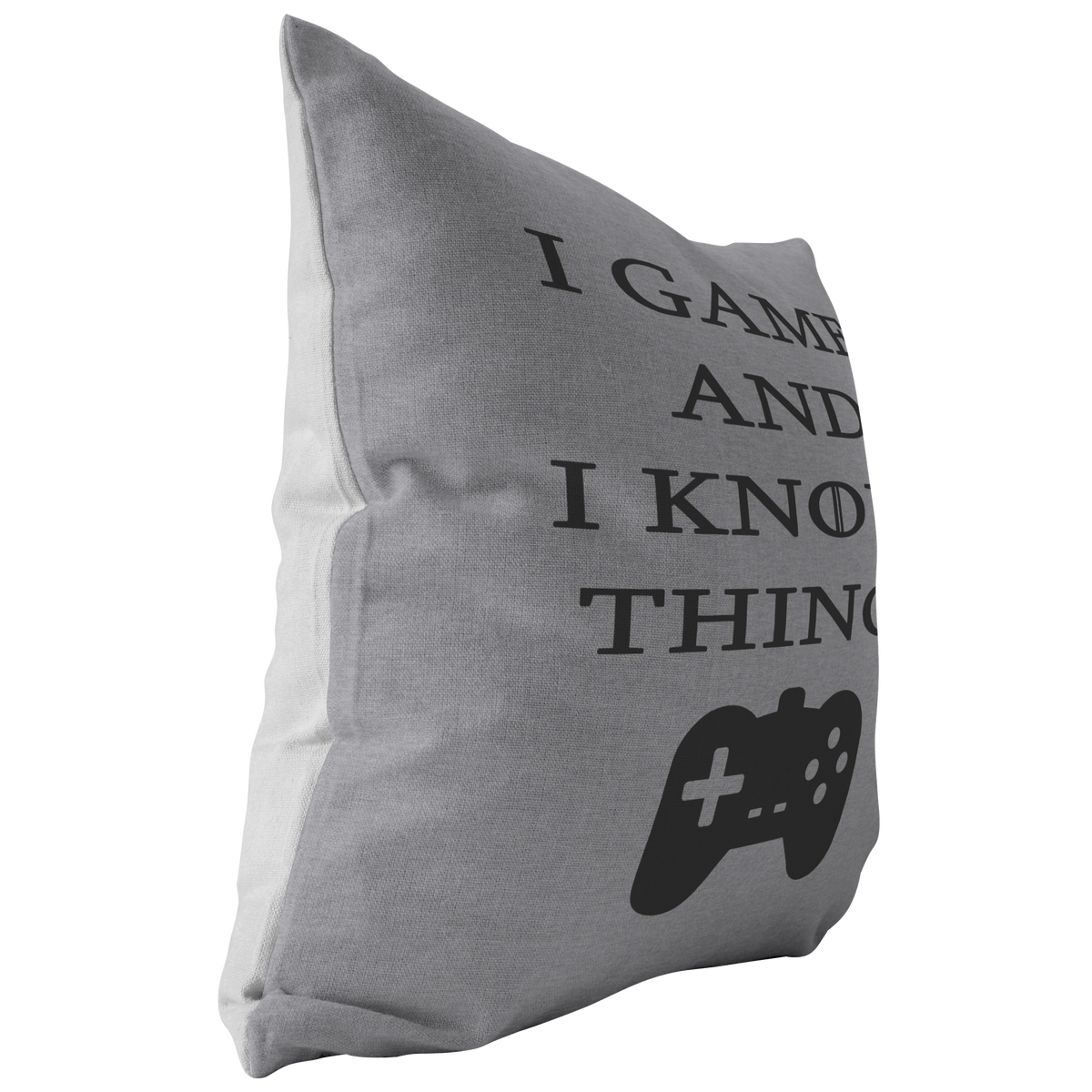Gamers Gift I Game And I Know Things Throw Pillow