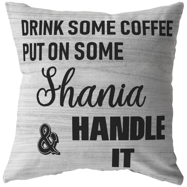 Shania Fan Gift Pillow Drink Some Coffee Put On Shania Handle It Country Home Decor