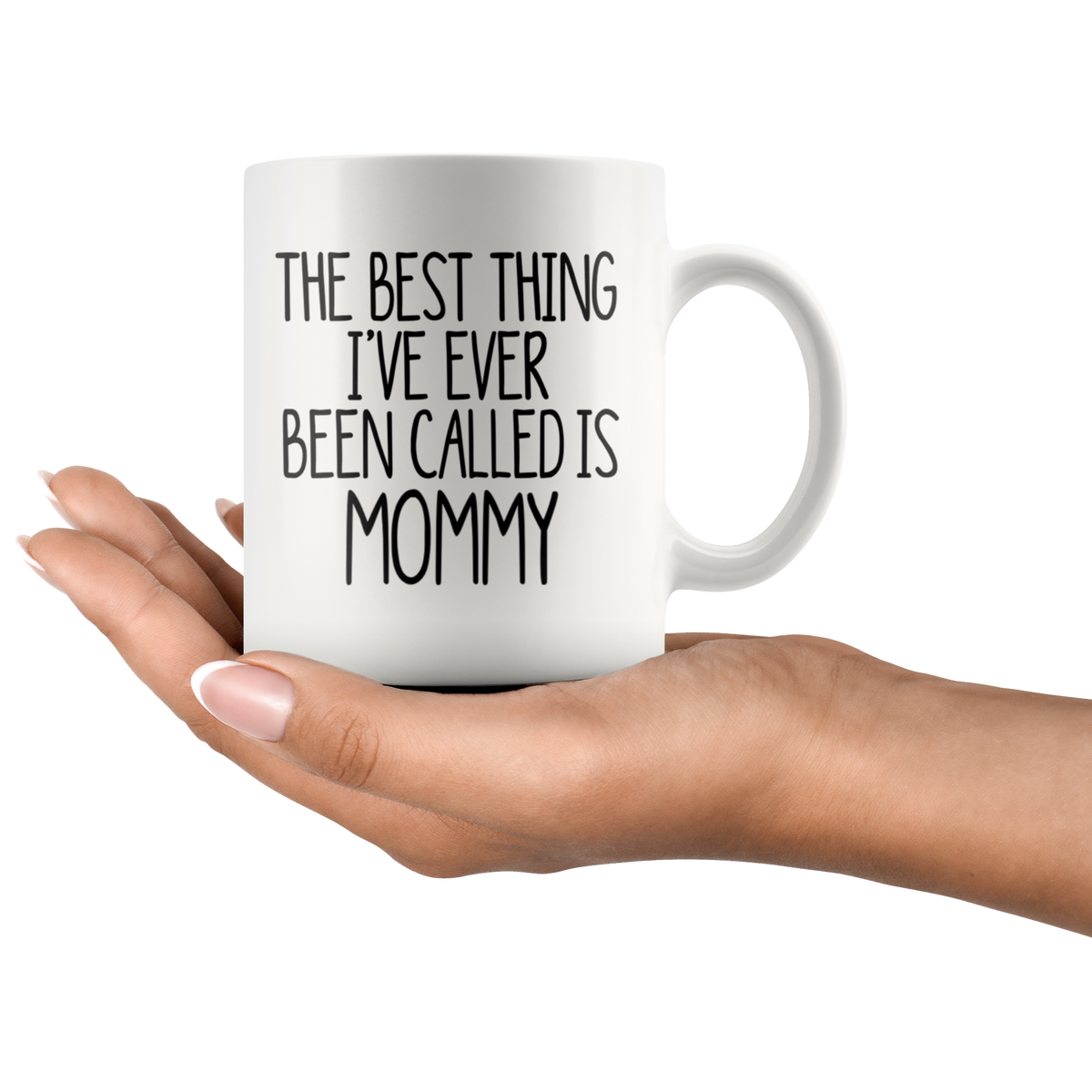 Mommy Gift Mug The Best Thing I've Ever Been Called is Mommy