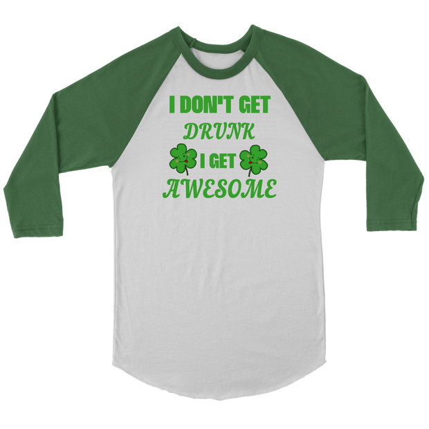 Funny St Patrick's Day T-Shirt I Don't Get Drink I Get Awesome