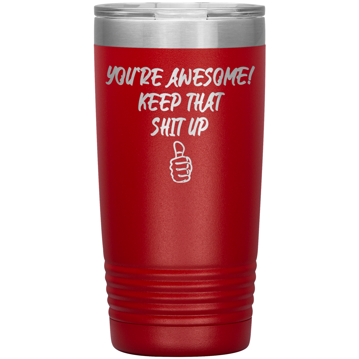 You're Awesome Keep That Sh*t Up Tumbler 20oz