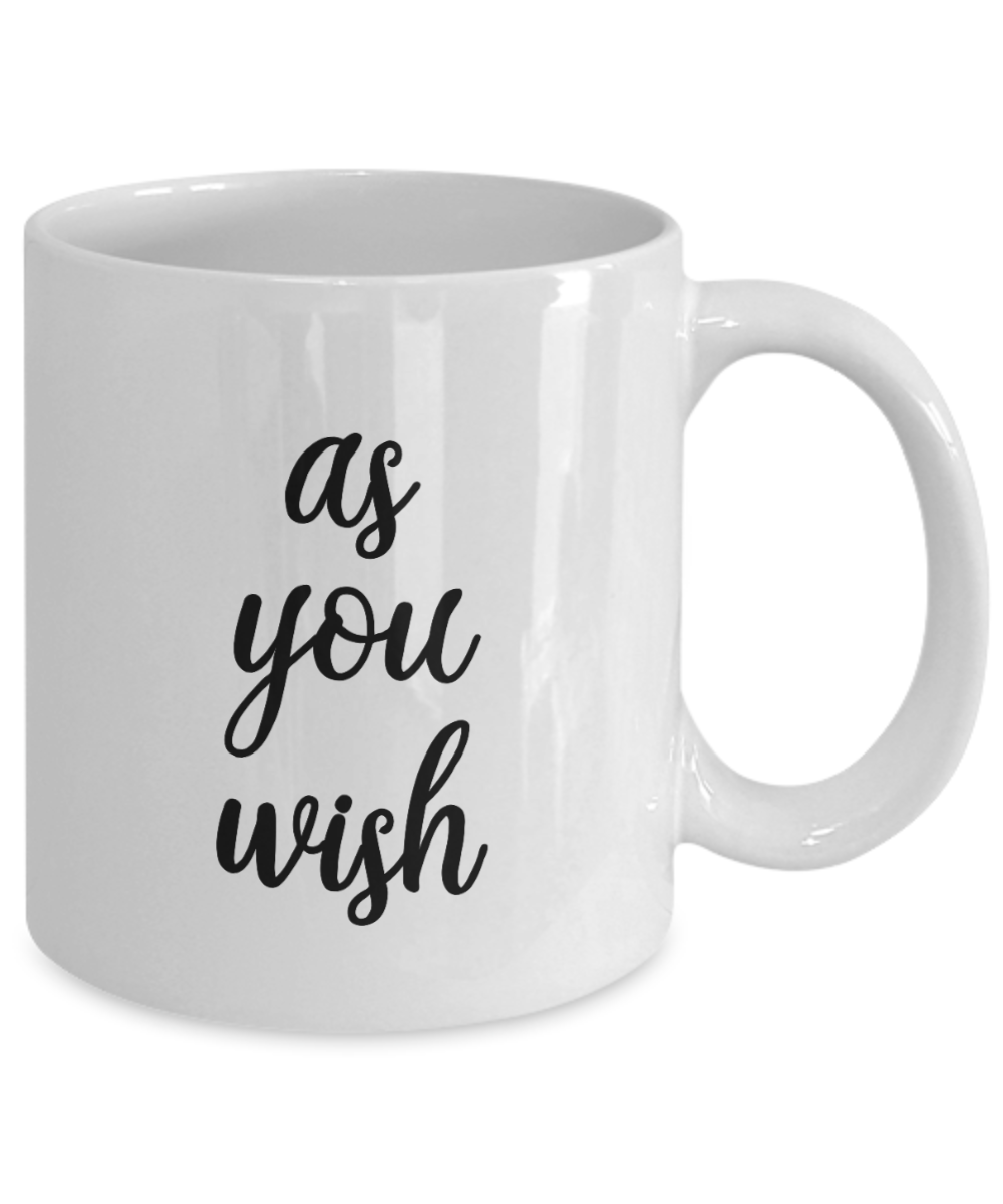 As You Wish Princess Bride Wesley Quote Gift Mug