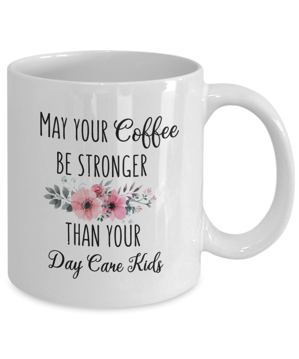 May Your Coffee Be Stronger Than Your Day Care Kids Daycare Provider Gift Mug