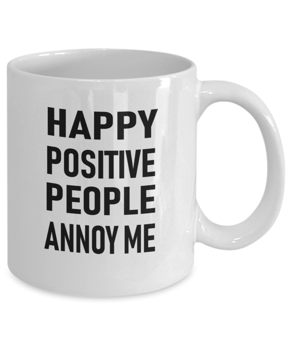 Novelty Coffee Mug Happy Positive People Annoy Me Funny Dry Humor Coffee Cup