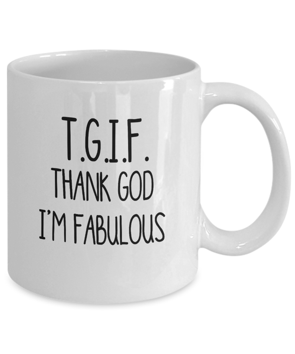 Thank God I'm Fabulous Mug TGIF Funny Coffee Mugs for Women I'm Fabulous Mug Funny Gift For Her Sarcasm