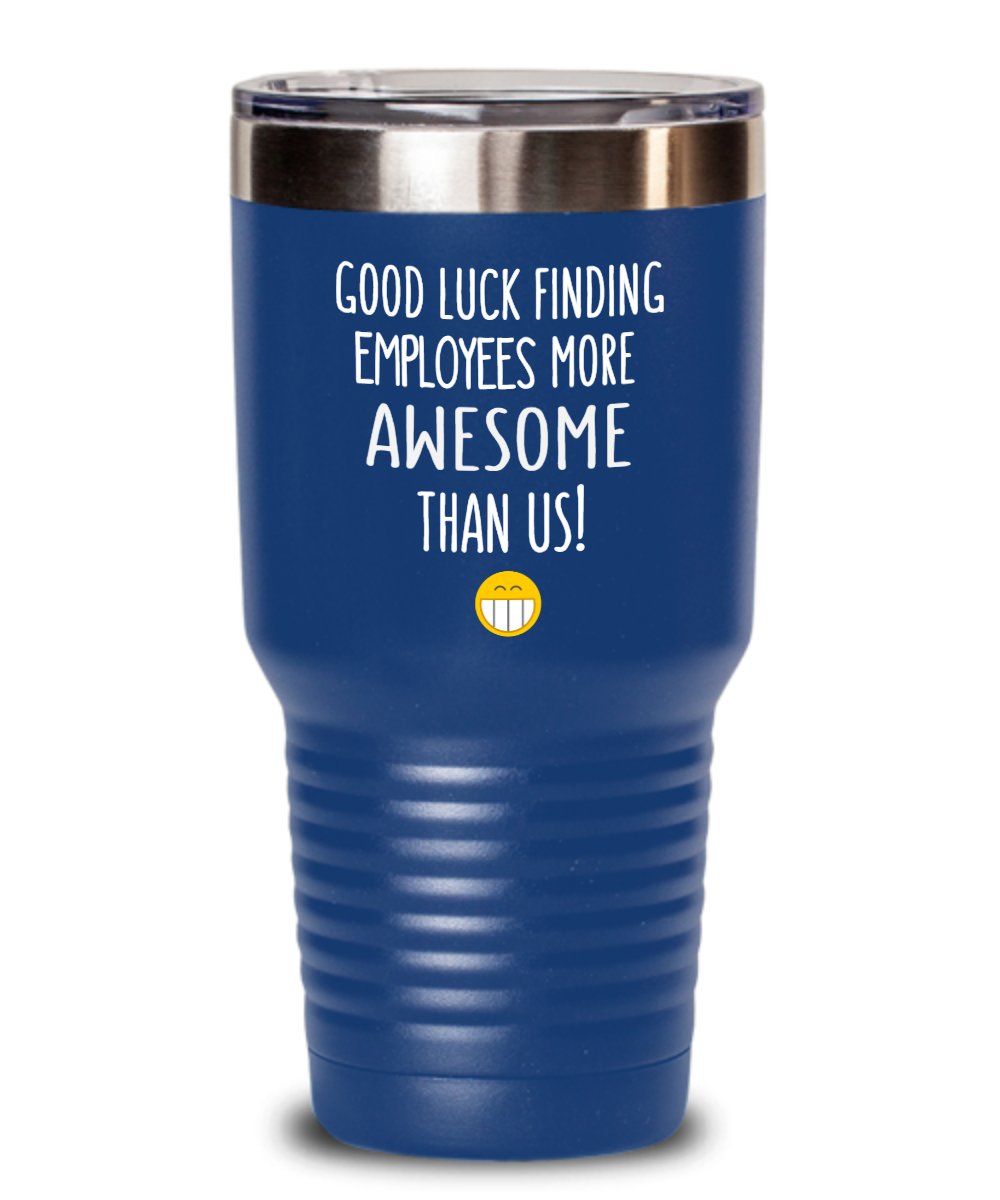 Boss Relocation Gift Good Luck Finding Employees More Awesome  Tumbler