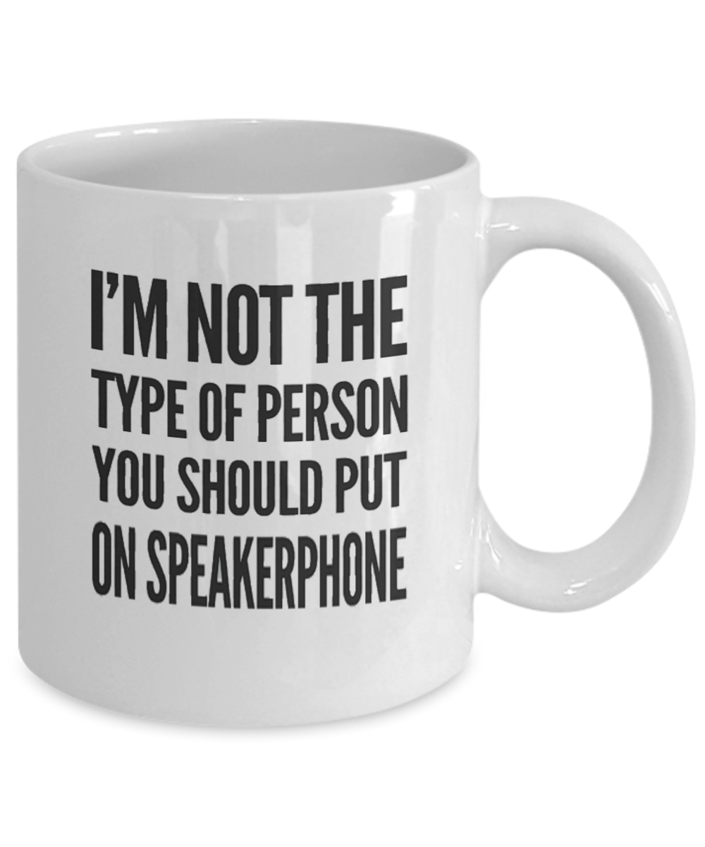 Funny Coffee Cup I'm Not The Type of Person You Should Put On Speakerphone Coffee Mug