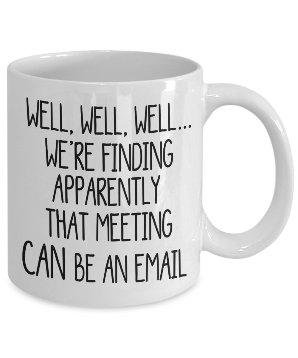 Funny Work Mug - Meeting Could Have Been An Email