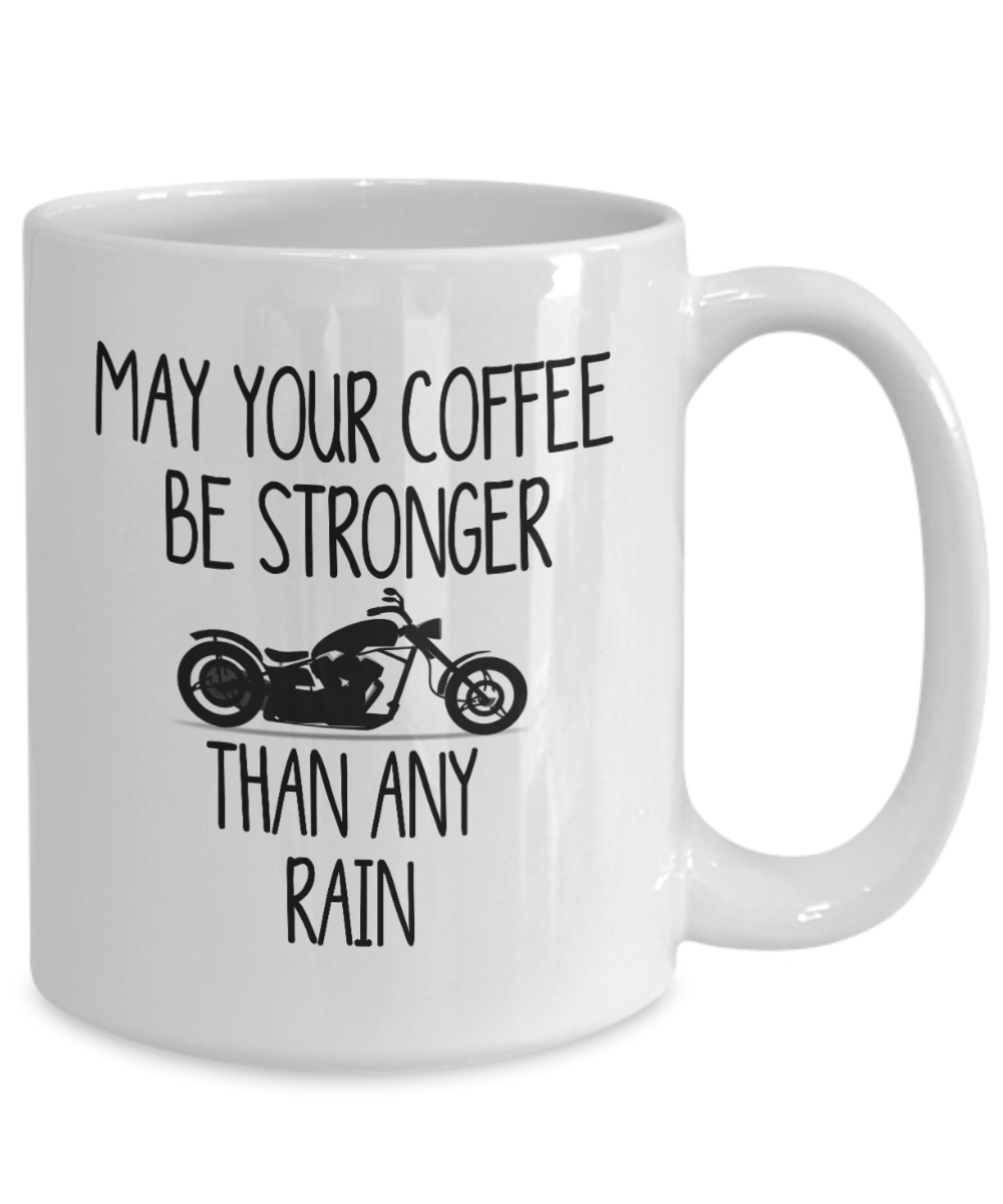 Funny Biker Gift - May Your Coffee Be Stronger Than Any Rain Motorcycle Gift Mug