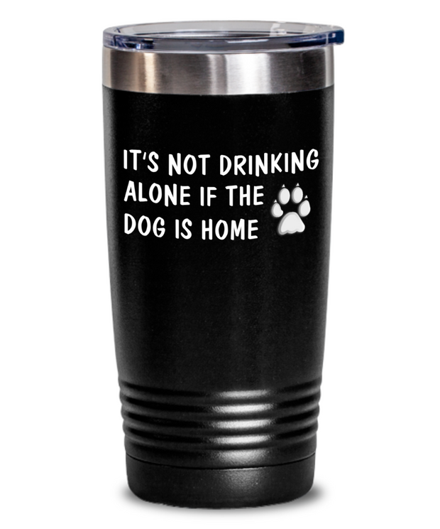 Funny Drinking Tumbler It's Not Drinking Alone