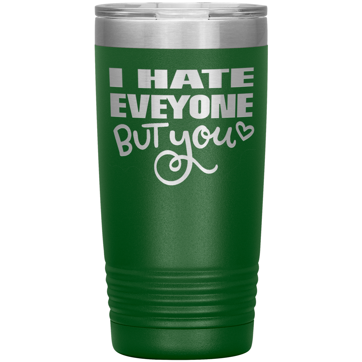 I Hate Everyone But You Tumbler 20oz