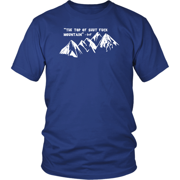 The Top of Shut F*ck Mountain T Shirt