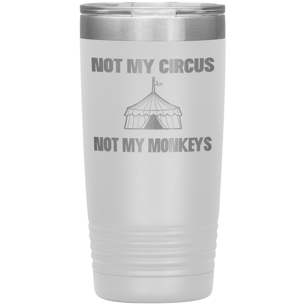 Not My Circus Not My Monkeys Tumbler 20 oz