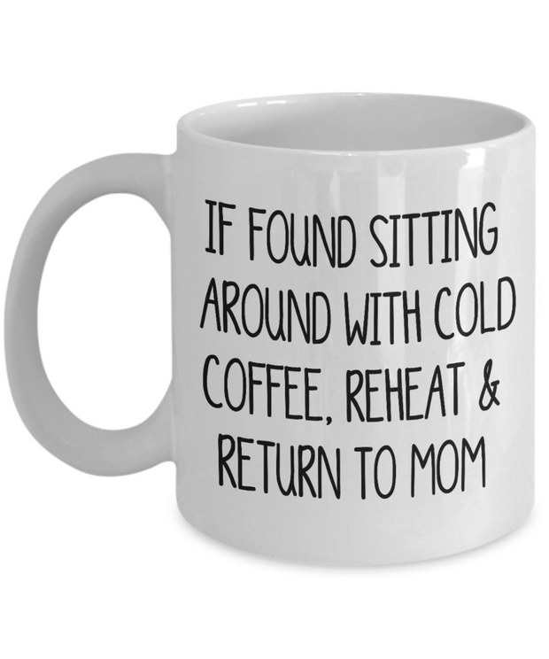 If Found Sitting Around With Cold Coffee Gift Mug Funny Gift Mug