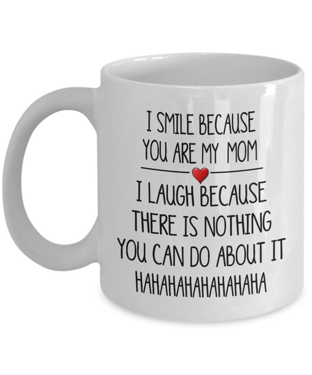 Funny Mom Gift I Smile Because You Are My Mom I Laugh Because Mother Mug