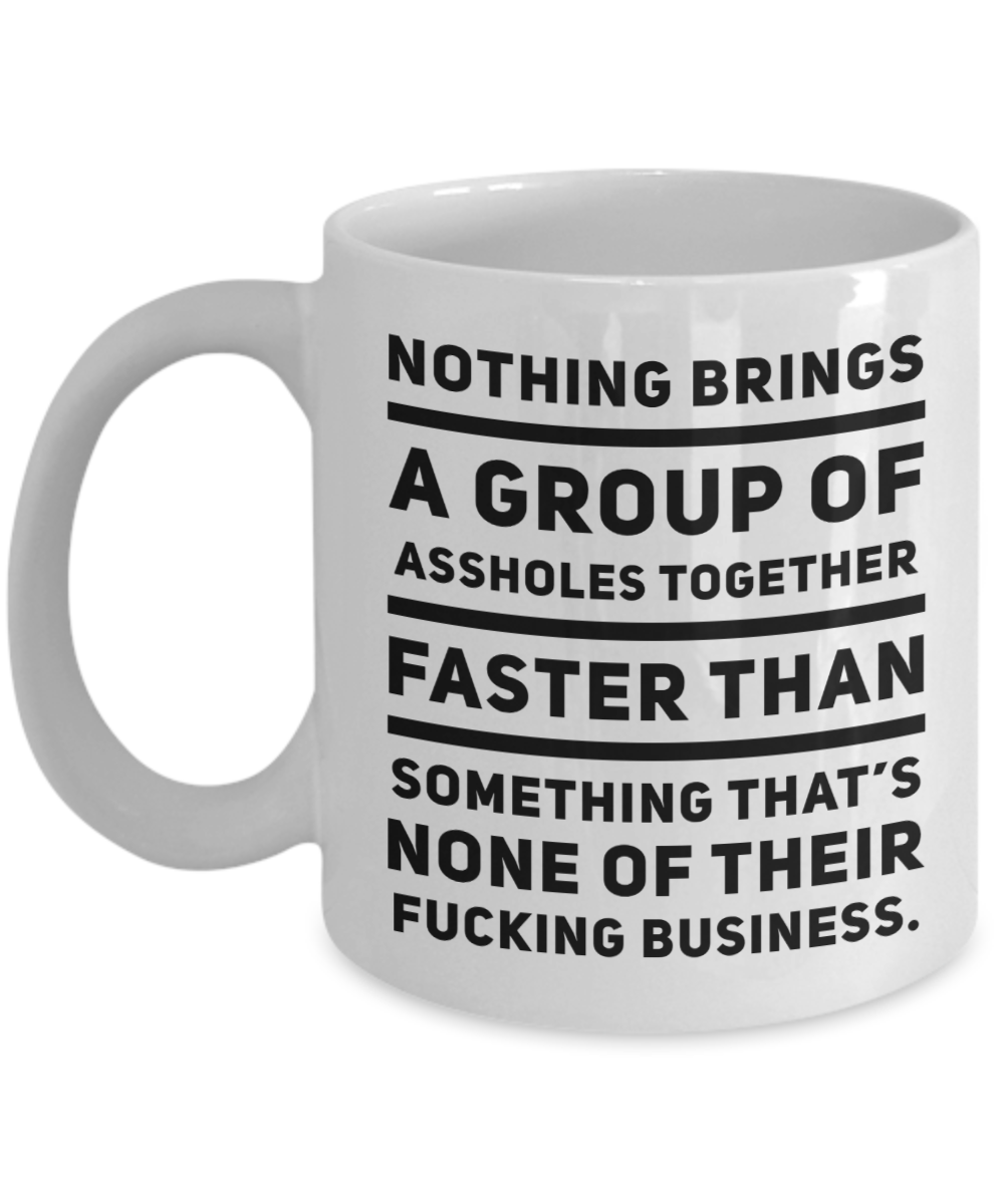 Swear Word Mug Nothing Brings a Group of Assholes Together Faster Dry Humor Mug